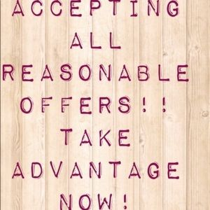 Accepting ALL *Reasonable* offers 😊
